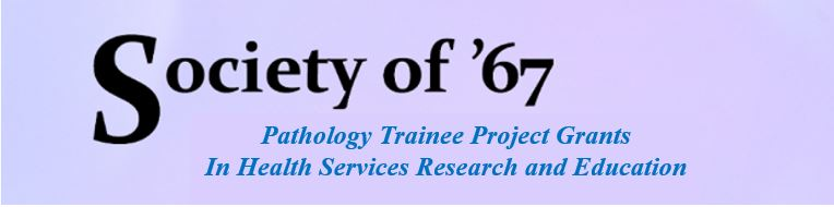 Society of 67 Pathology Trainee Project Grants In Healthcare Innovation